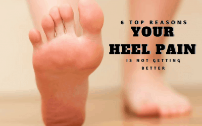 Top 6 reason your heel pain isn't getting better – UPDATED!
