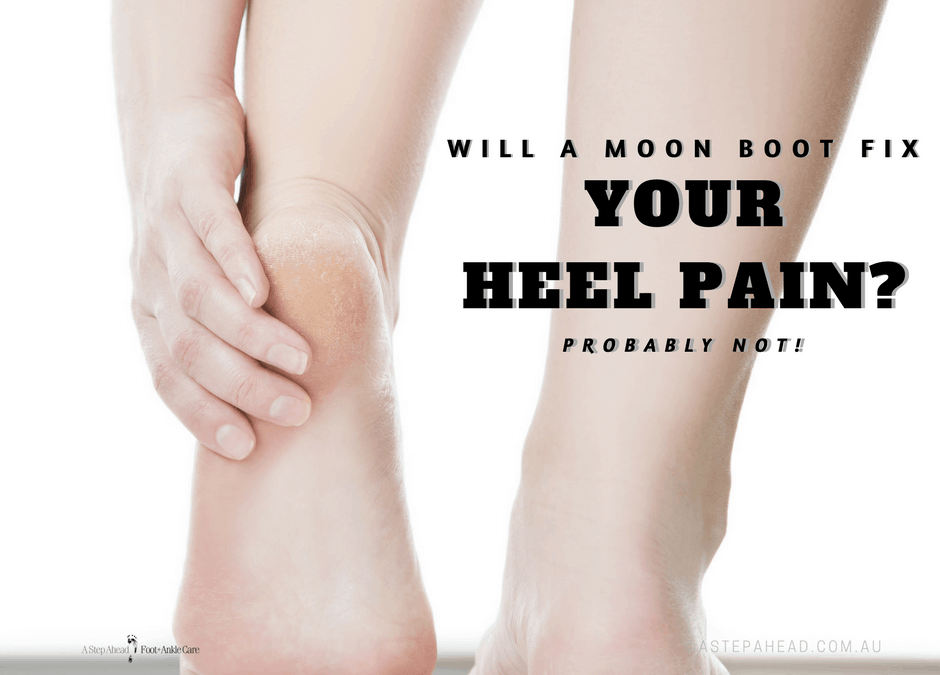 """Should I wear a """"Moon Boot"""" for heel pain?"""